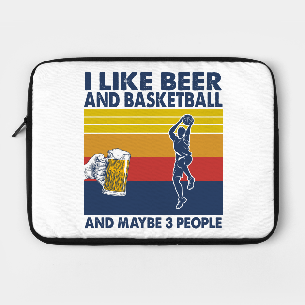 I like beer and basketball and maybe 3 perople