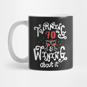 Turning 70 And Wining About It Mug By KsuAnn 15 Main Tag 70th Birthday Gift Mugs