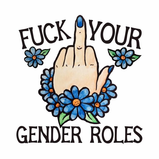 Fuck your gender Roles