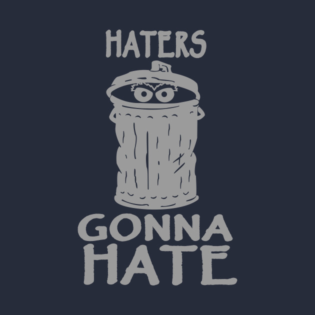 Haters Gonna Hate Quotes T Shirt Teepublic
