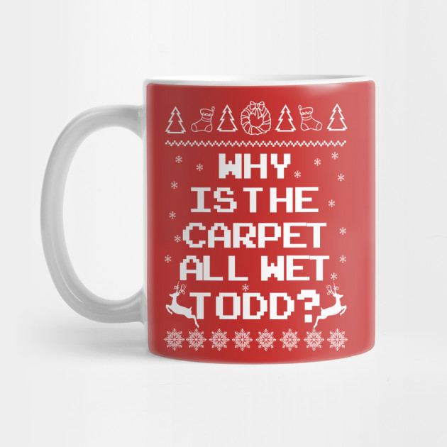 Why Is The Carpet All Wet Todd? Mug