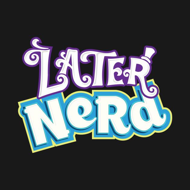 Later Nerd