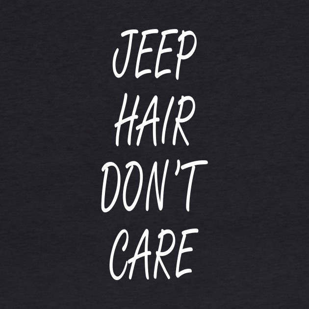 Jeep Hair Don't Care - Funny Tshirts