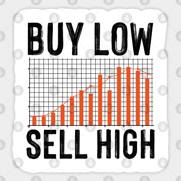 Buy Low Sell High Trader Trading Fan Funny Stock Trader Forex Sticker Teepublic