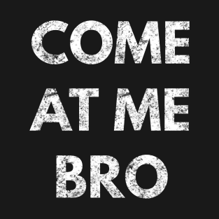 Come At Me Bro Funny t-shirts