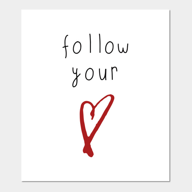 Follow Your Heart Follow Your Heart Posters And Art Prints