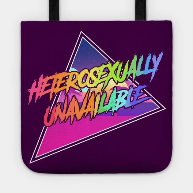 HETEROSEXUALLY UNAVAILABLE