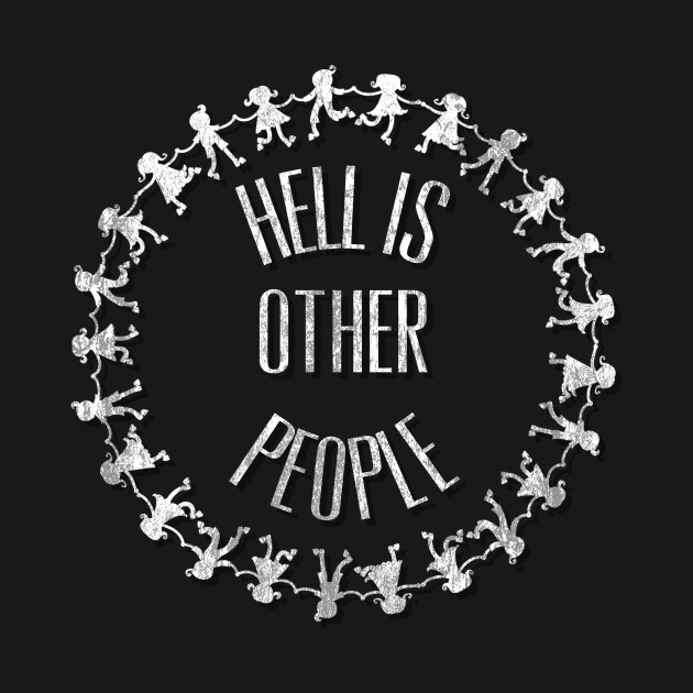 Hell Is Other People Sartre Anti-Social Introvert