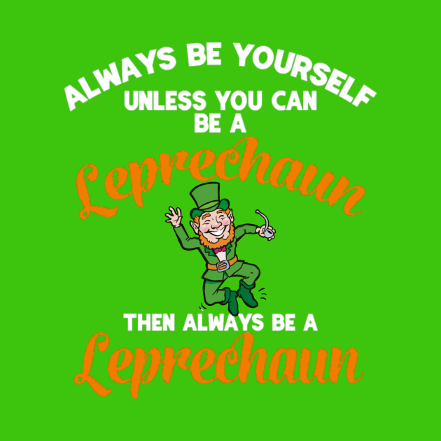 Always Be Yourself Unless You Can Be A Leprechaun