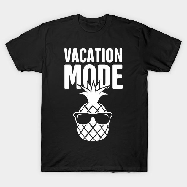 f9f782df7f Funny Vacation Mode Pineapple - Vacation - T-Shirt