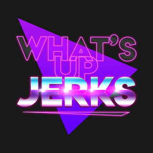 What's Up Jerks? t-shirts