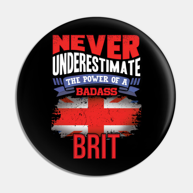 Never Underestimate The Power Of A Badass Brit - Gift For British With British Flag Heritage Roots From Great Britain