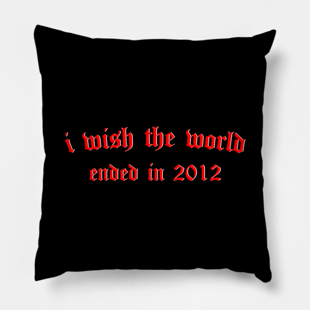i wish the world ended in 2012 (red)