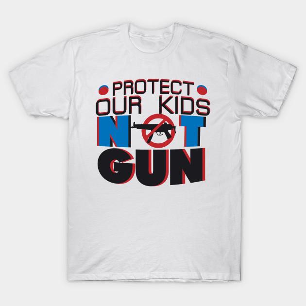 Protect Our Kids Not Guns Enough Anti Gun School Guns T Shirt