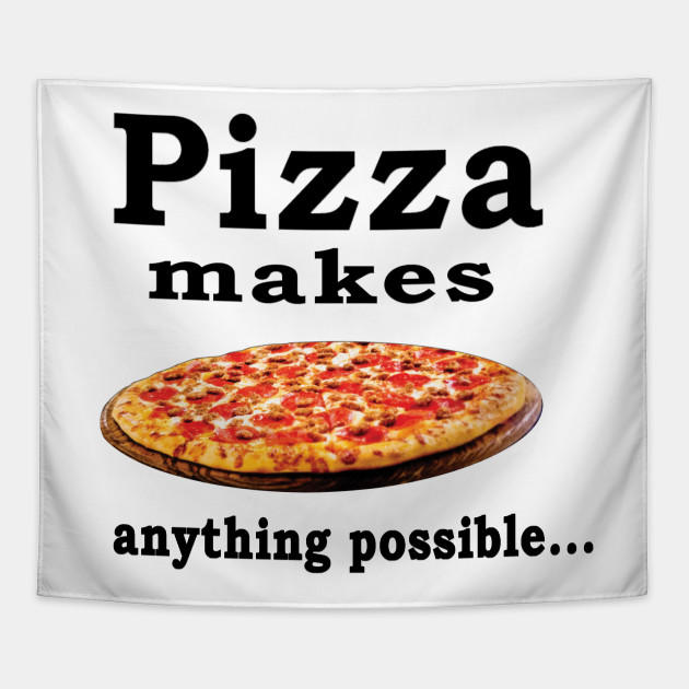 Pizza Lover Quotes -pizza makes anything possible