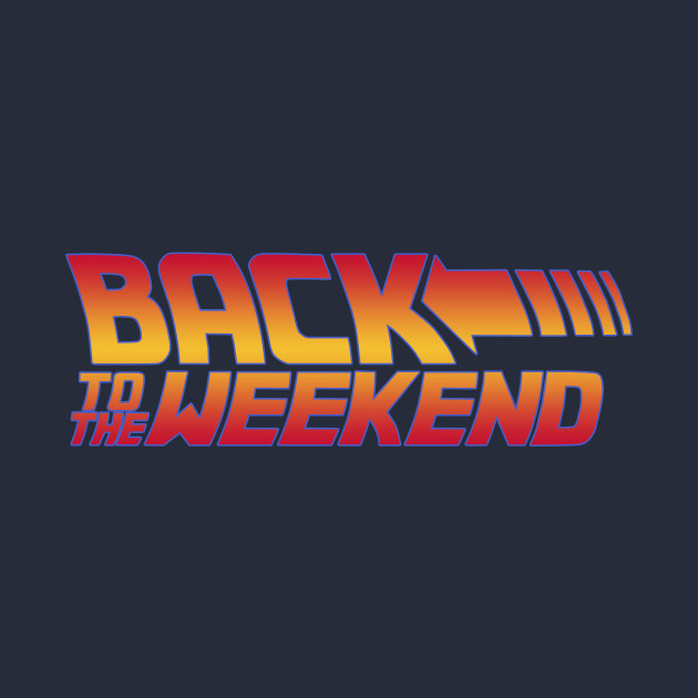 Back to the weekend