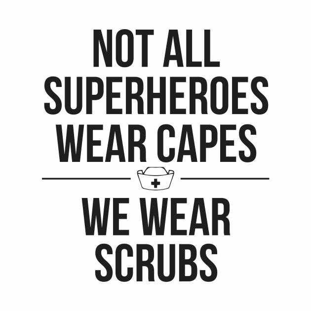 SUPERHEROES WEAR SCRUBS (NURSE)