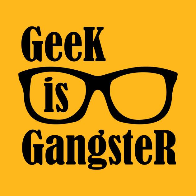 Geek is Gangster - Nerd - T-Shirt   TeePublic