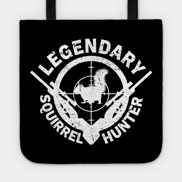 'Legendary Squirrel Hunter' Awesome Hunting Gift