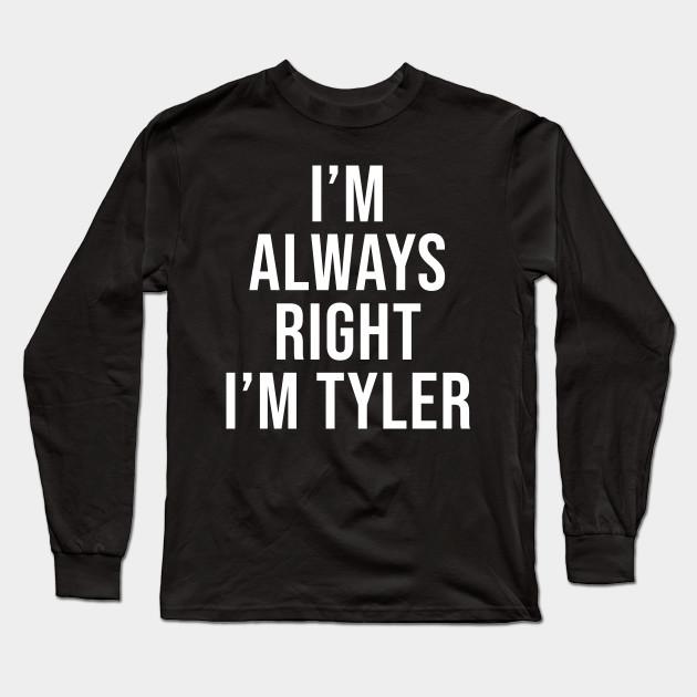 Im Always Right Im Tyler t-shirt Sarcastic Shirts