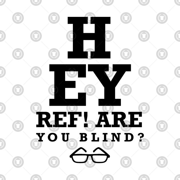 HEY REF!  ARE YOU BLIND? T-SHIRT