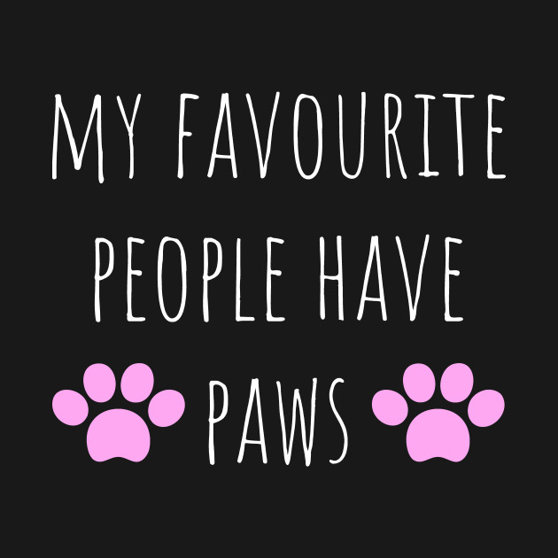 My Favorite People Have Paws