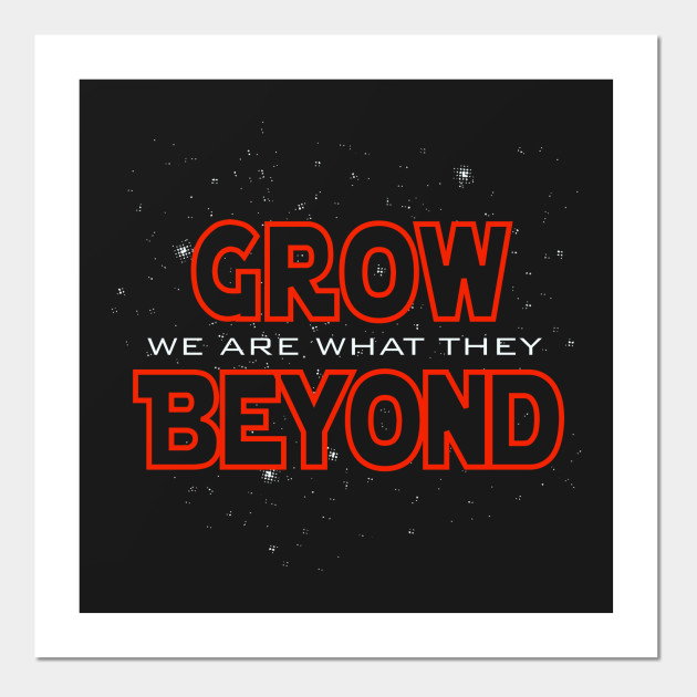 We Are What They Grow Beyond Yoda Posters And Art Prints Teepublic