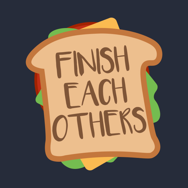 We Finish Each Other's Sandwiches