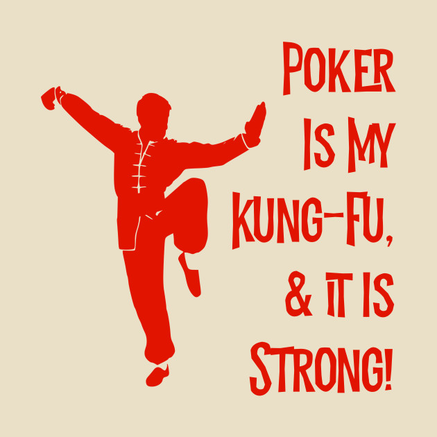 Poker Is My Kung-Fu!