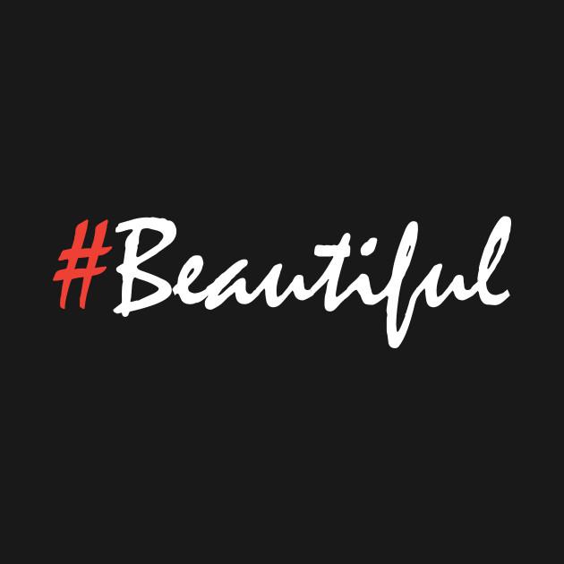 Hashtag Beautiful #beautiful