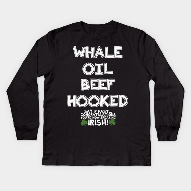 Whale Oil Beef Hooked - Inappropriate St Patricks Day Shirt,