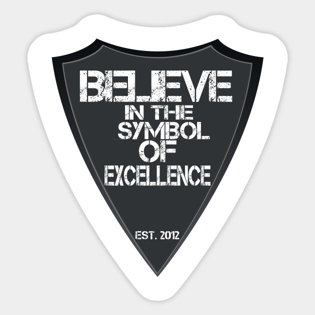 Believe In The Symbol Of Excellence The Shield Sticker Teepublic