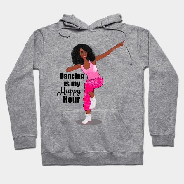 15e52c1b Dancing is my happy hour - Dancing - Hoodie | TeePublic