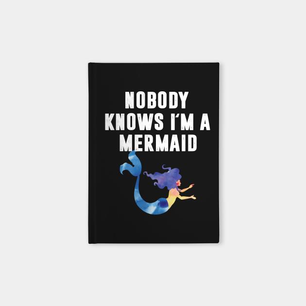 Nobody Knows I'm A Mermaid