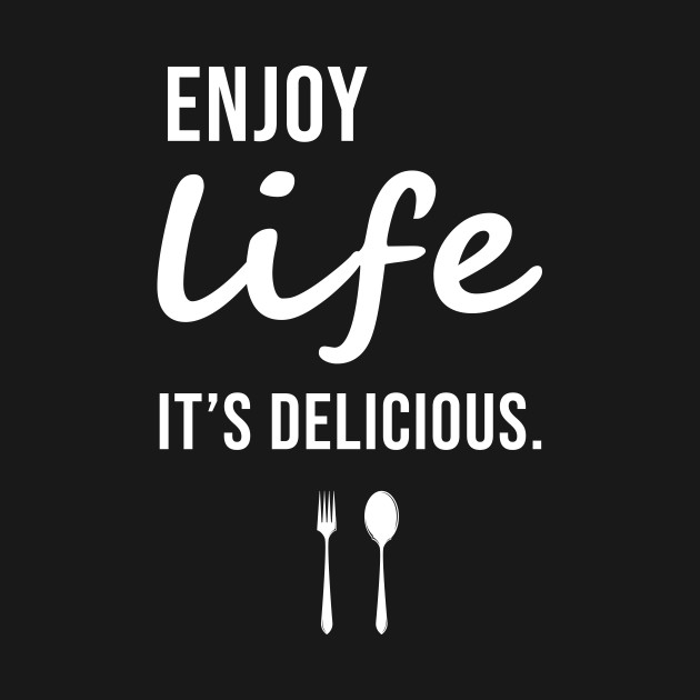 Enjoy Life It's Delicious