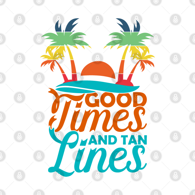 Funny Summer Vacation Shirt - Good Times And Tan Lines