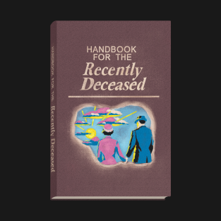 Handbook for the Recently Deceased t-shirts