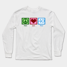 Peace Love Forty 40th Birthday Long Sleeve T Shirt