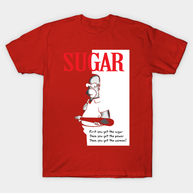 First You Get The Sugar T-Shirt-TOZ