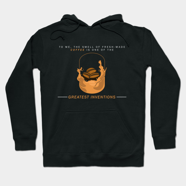 To me, the smell of fresh made coffee Hoodie