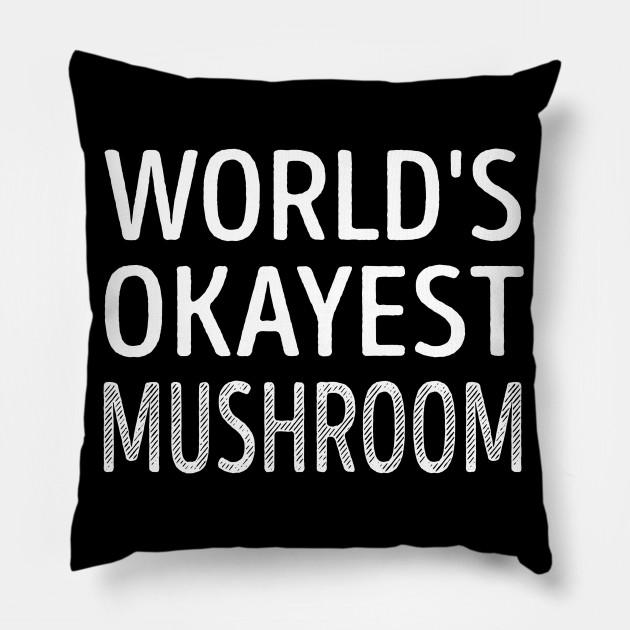 World's Okayest Mushroom