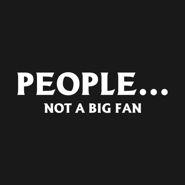People... Not a big fan shirt