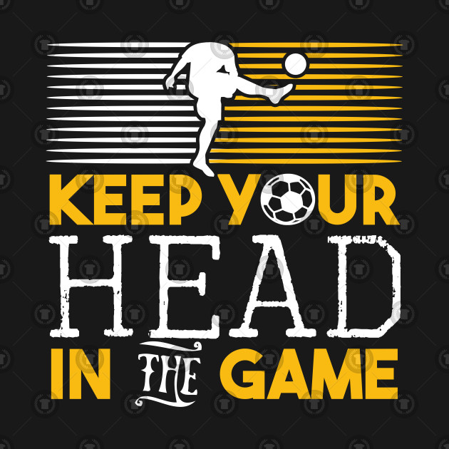 Keep Your Head In The Game Soccer Lover Gift