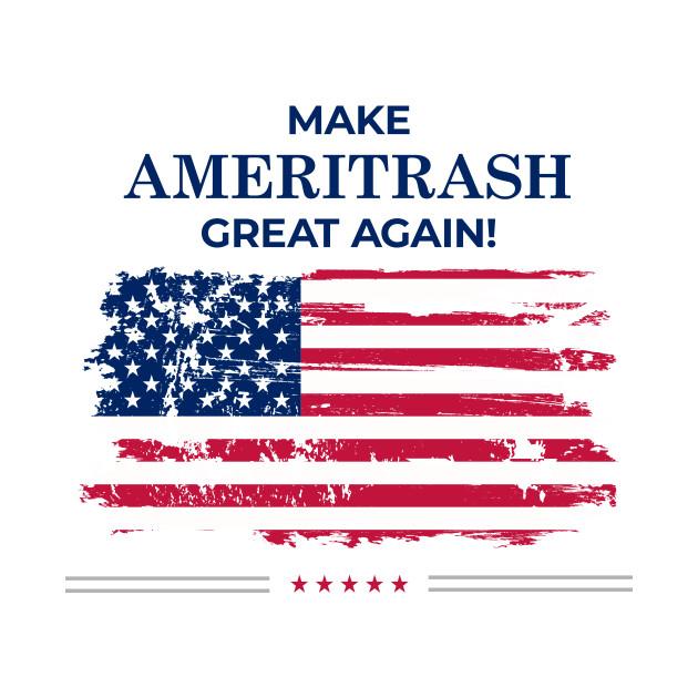 Make Ameritrash great again!