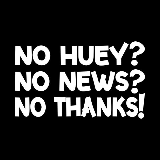 No Huey No News No Thanks Funny
