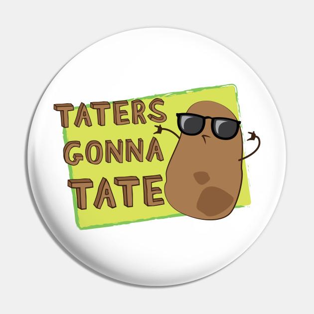 Taters Gonna Tate!