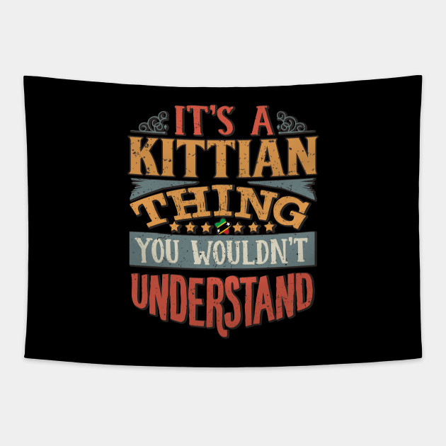 It's A Kittian Thing You Would'nt Understand - Gift For Kittian With Kittian Flag Heritage Roots From Saint Kitts and Nevis