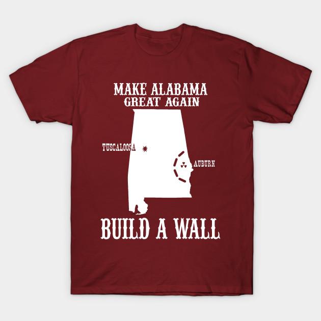 11dcbce6ff Make Alabama Great Again - Build A Wall Alabama Auburn - Alabama ...