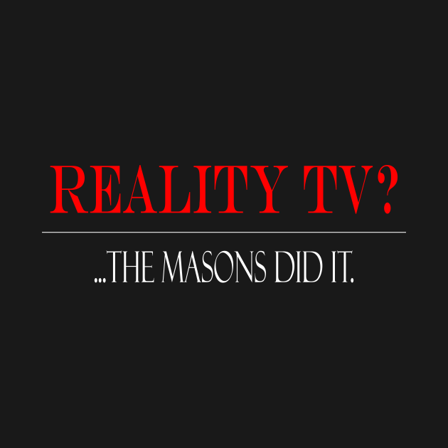 Reality TV?... Masons did it.