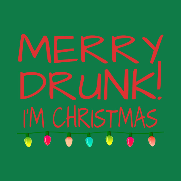 Merry Drunk I'm Christmas Funny Quote